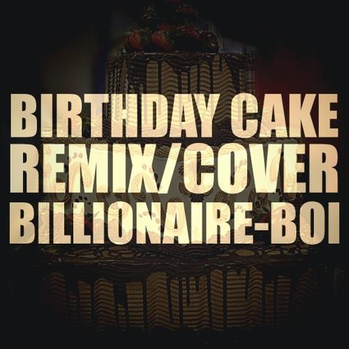 Billionaire-Boi - Birthday Cake (Remix/Rihanna-Chris Brown Cover) *DL Link Below*