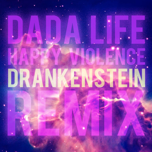 Dada Life - Happy Violence (Drankenstein Remix)