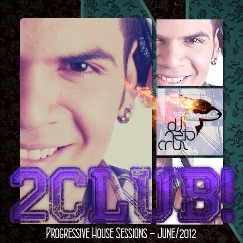 DJ Neto Cruz - 2CLUB! - Progressive House Sessions - June 2012