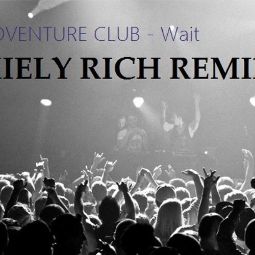 Adventure Club - Wait (Kiely Rich Remix)