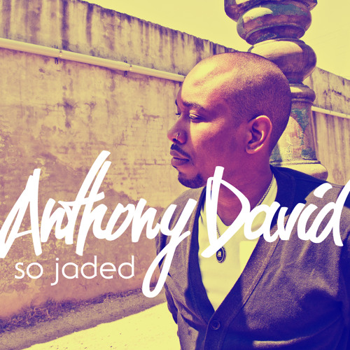 "Anthony David   ""So Jaded"""