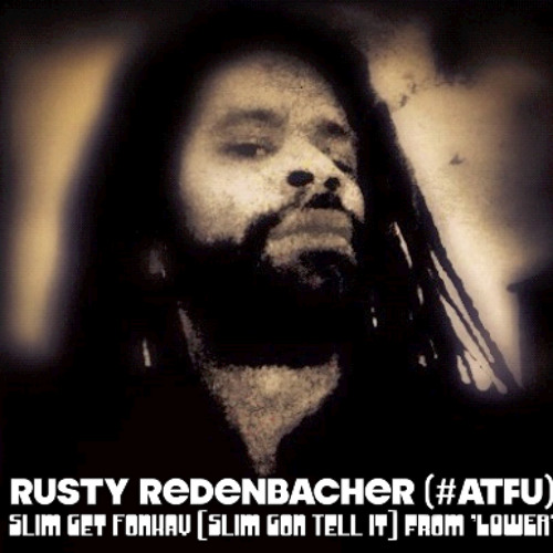 Rusty Redenbacher (#ATFU) - Slim Get Fonkay (Slim Gon Tell It) (from 'LOWER')