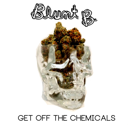 Blunt B - Get Off The Chemicals