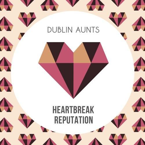 Dublin Aunts - Heartbreak Reputation (Drop Out Orchestra Remix)