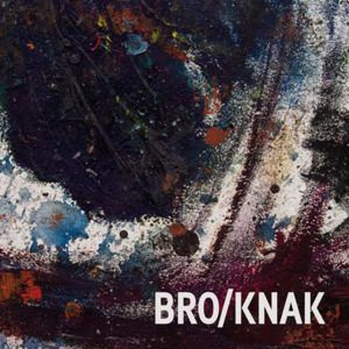 Bro/Knak 2CD or 3 Vinyl Box - Release : July 6th
