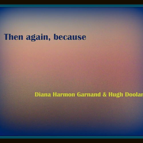 Then again, because - with Diana Harmon Garnand