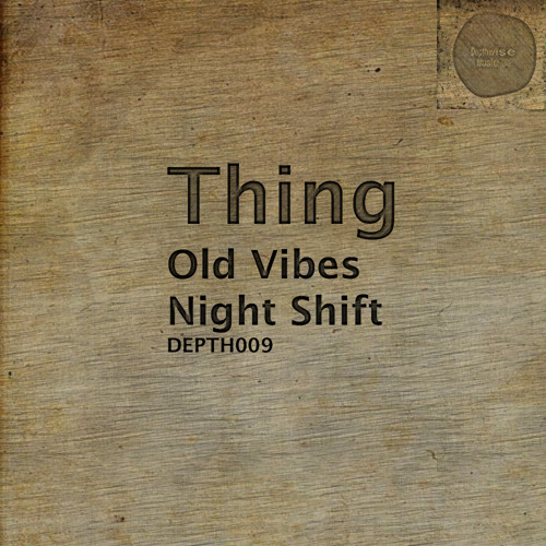 Thing - Old Vibes (Depthwise Music 009) OUT NOW ! ! !