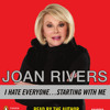 I Hate Everyone...Starting With Me, written and read by Joan Rivers