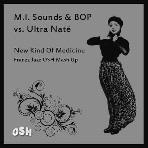 M.I. Sounds & BOP vs. Ultra Naté - New Kind Of Medicine (Franzz Jazz OSH Mash Up) [2012]