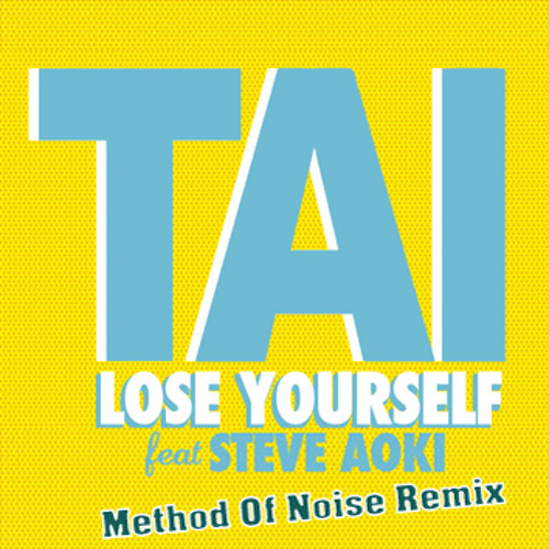 TAI feat. Steve Aoki- Lose Yourself (Method Of Noise Remix)