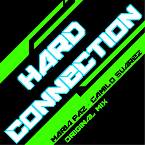 Hard Connection - Maria Paz & Camilo Suarez (Original Mix)