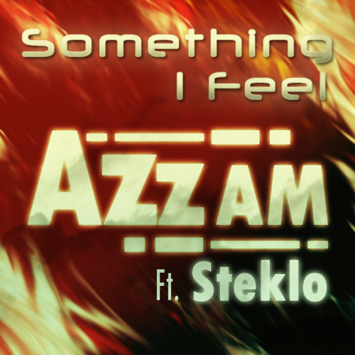 AZzAM Ft.Steklo- Something I Feel