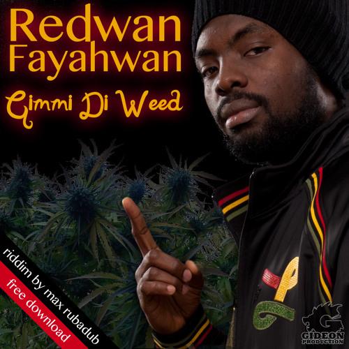 Redwan Fayahwan - Gimmi Di Weed (prod. by Max RubaDub)
