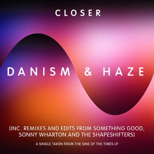 Danism & Haze - Closer (The Shapeshifters Edit - Web Edit)