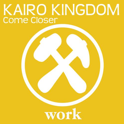 Kairo Kingdom - Come Closer