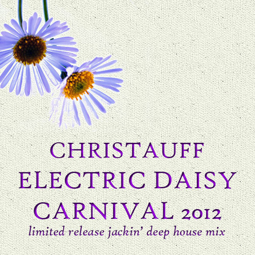 Christauff - Electric Daisy Carnival Mix (June 2012) [Jackin' Deep House]