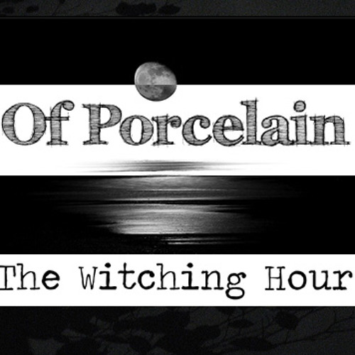 Of Porcelain - The Witching Hour