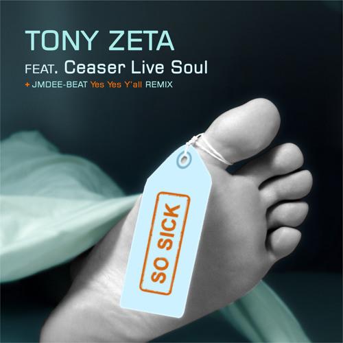Tony Zeta feat. Ceaser Live Soul- So Sick