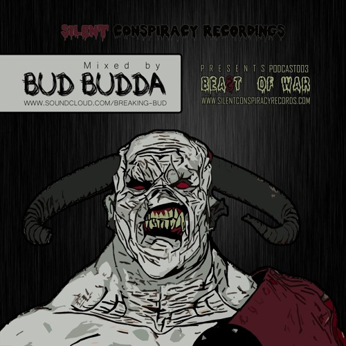 BREAKING BUD  - BEA(S)T OF WAR - SILENT CONSPIRACY Rec. podcast 003 (free download)