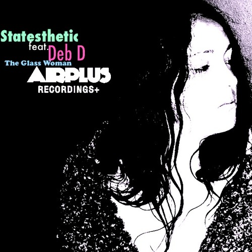 The Glass Woman - Statesthetic Feat. Deb D (EXCLUSIVE SINGLE RELEASE) on Airplus Recordings✈