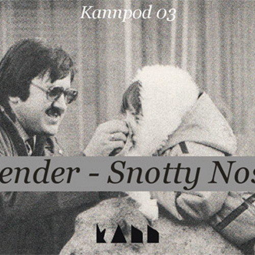 KANNPOD03 - BENDER -  SNOTTY NOSE