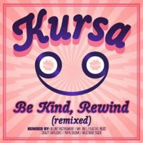 Kursa - Be Kind, Rewind (Blunt Instrument Remix) [Out Now at Beatport]