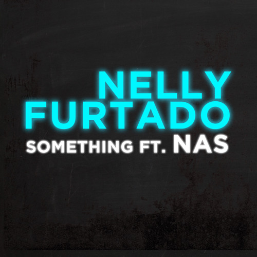 Nelly Furtado - Something (ft. Nas)