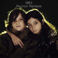 M83 - Reunion (The Naked And Famous Remix)