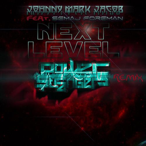 Johnny Mark Jacob ft. Semaj Foreman-Next Level (Power Strangers Remix)