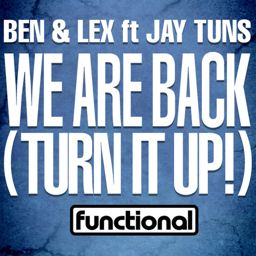 Ben & Lex ft Jay Tuns 'We Are Back (Turn It Up!) / Soundgal 2012' [Functional]