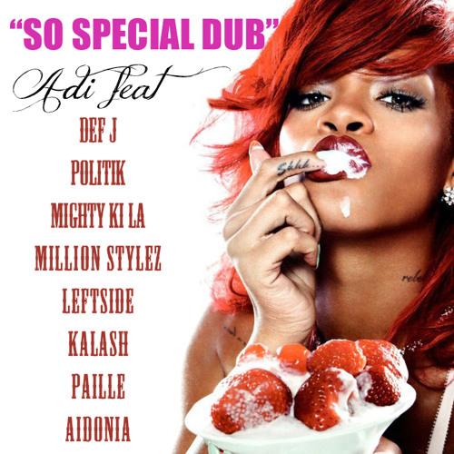 DJ Adickson ft Def J Politik Naï, Leftside, Mighty Ki la, Kalash, Paille & Aidonia - So Special Dub
