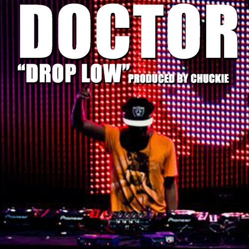DOCTOR - Drop Low (Produced By Chuckie)