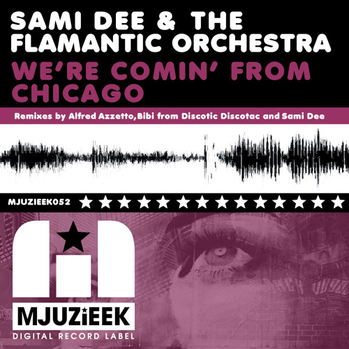 OUT NOW! Sami Dee & The Flamantic Orchestra - We're Comin' From Chicago (Alfred Azzetto Remix)