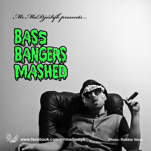 Mr MaDjestyk - Bass Bangers Mashed