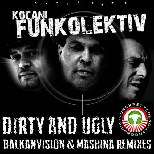Kočani FUNKolektiv - Dirty and Ugly (BalkanVision & Mashina RMX)