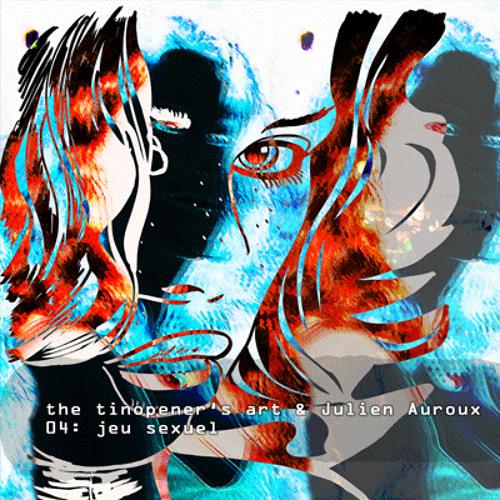 jeu sexuel (the tinopener's art & Julien Auroux)