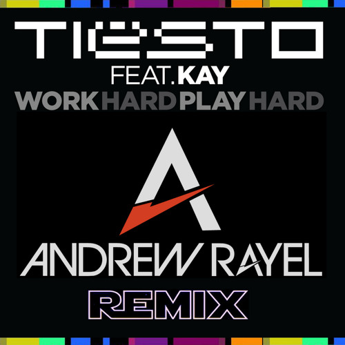 Tiësto feat. Kay - Work Hard, Play Hard ( Andrew Rayel Hard Remix )
