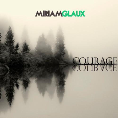 Miriam Glaux - Courage