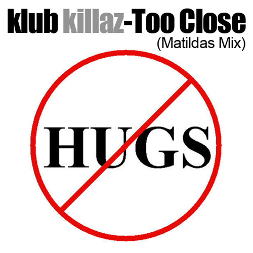 Klub Killaz - Too Close (Matildas Mix)