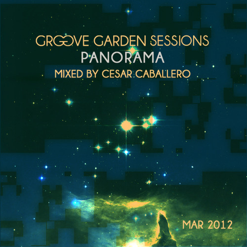 Cesar Caballero - Groove Garden Sessions - Panorama - Episode 026 - March 2012