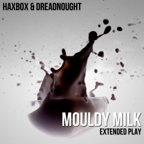 Dreadnought&HaxBox - Mouldy Milk EP (preview)