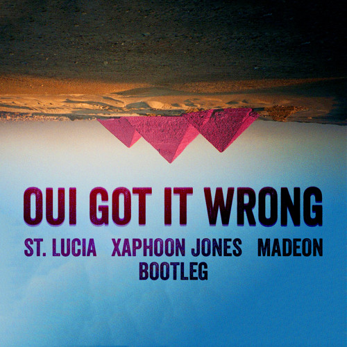 Xaphoon Jones - Oui Got It Wrong (Madeon x St. Lucia)