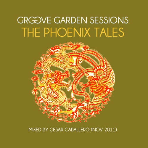 Cesar Caballero - Groove Garden Sessions - The Phoenix Tales - Episode 022 - November 2011