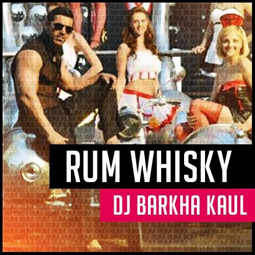 RUM WHISKY - DJ BARKHA KAUL