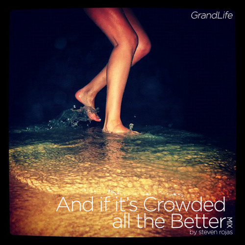 GrandLife: And if it's Crowded, all the Better Mix by Steven Rojas