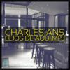 CHARLES ANS - LEJOS DE AQUI
