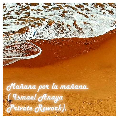 Mañana por la mañana ( Ismael Anaya Private Rework) FREE DOWNLOAD