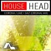House Head - Corona / Lime + Salt (Original Mix) - OUT NOW @ BEATPORT / ITUNES / SPOTIFY