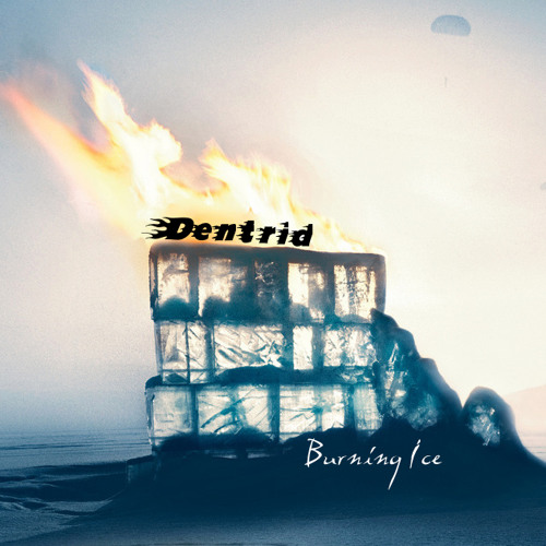 Dentrid - Burning Ice
