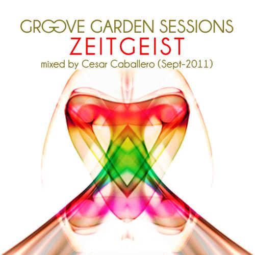 Cesar Caballero - Groove Garden Sessions - Zeitgeist - Episode 020 - September 2011